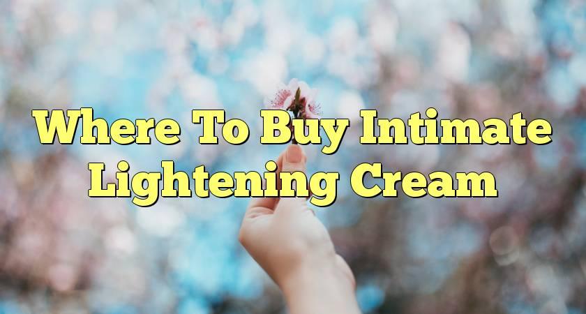 Where To Buy Intimate Lightening Cream